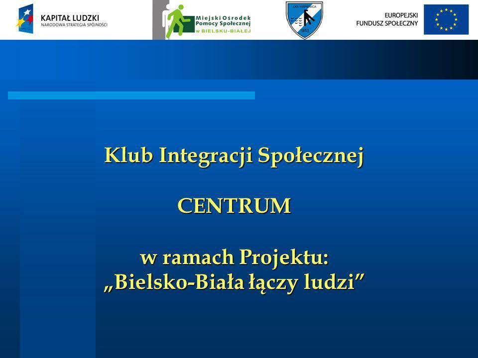 """Klub Integracji Społecznej CENTRUM w ramach Projektu: """"Bielsko-Biała łączy ludzi"""