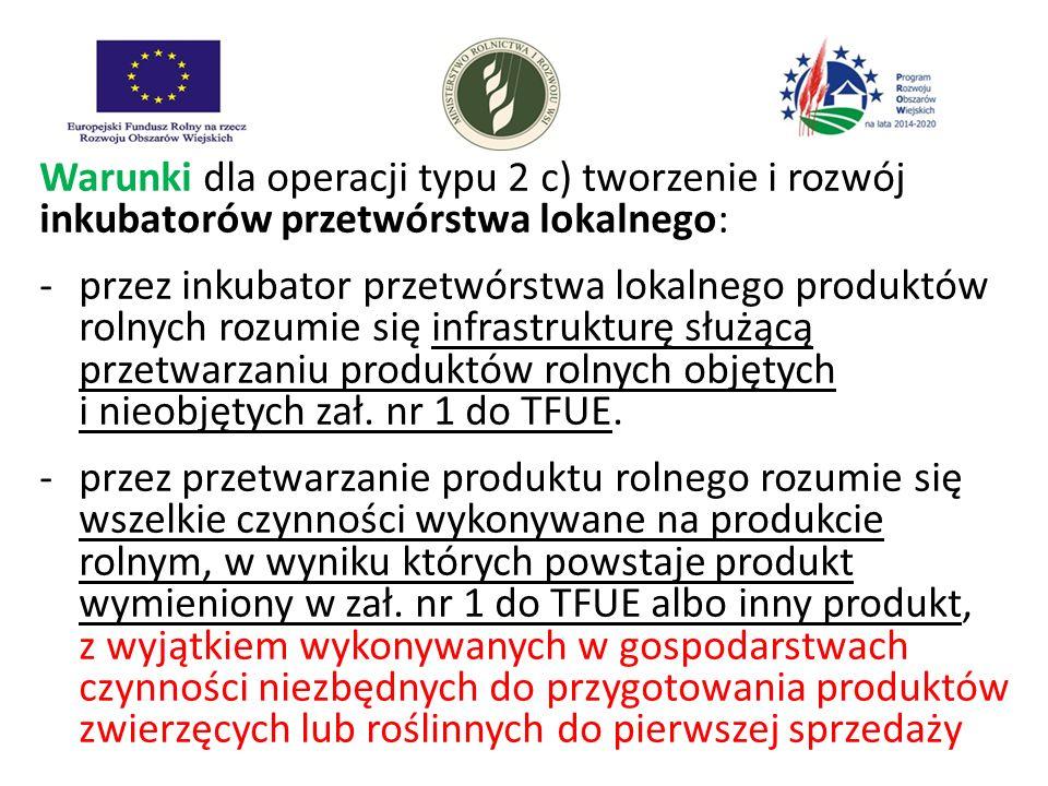Warunki dla operacji typu 2 c) tworzenie i rozwój inkubatorów przetwórstwa lokalnego: