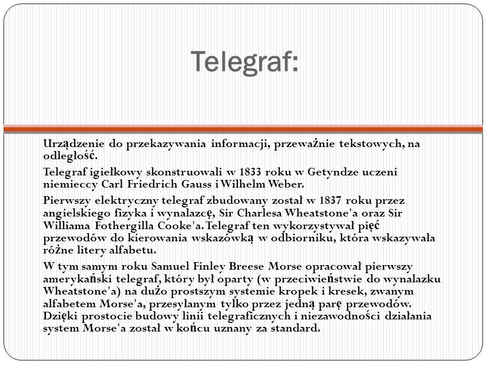 Telegraf: Urządzenie do przekazywania informacji, przeważnie tekstowych, na odległość.
