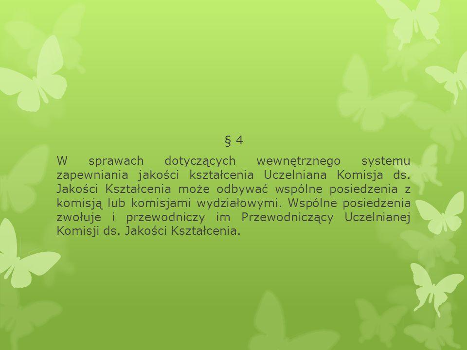 § 4 W sprawach dotyczących wewnętrznego systemu zapewniania jakości kształcenia Uczelniana Komisja ds.