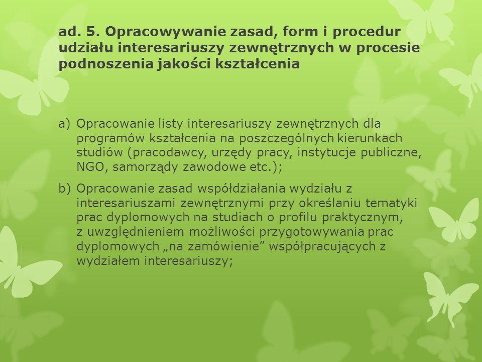 ad. 5. Opracowywanie zasad, form i procedur udziału interesariuszy zewnętrznych w procesie podnoszenia jakości kształcenia