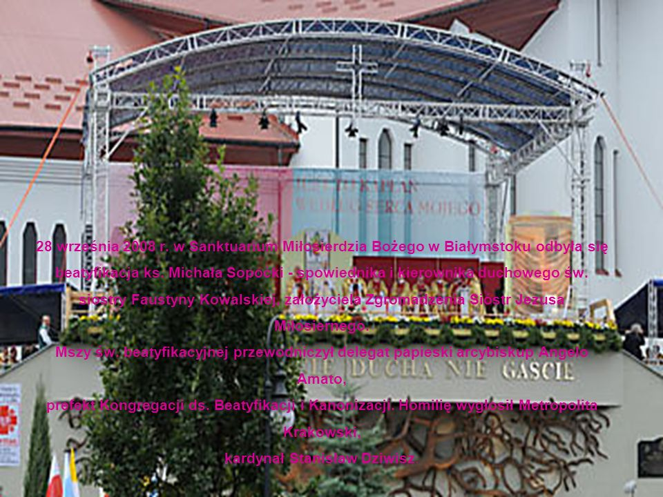 28 września 2008 r. w Sanktuarium Miłosierdzia Bożego w Białymstoku odbyła się beatyfikacja ks.