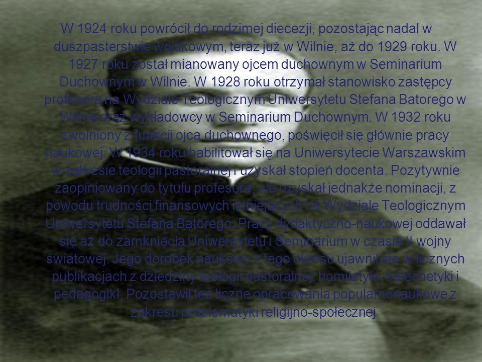 W 1924 roku powrócił do rodzimej diecezji, pozostając nadal w duszpasterstwie wojskowym, teraz już w Wilnie, aż do 1929 roku.