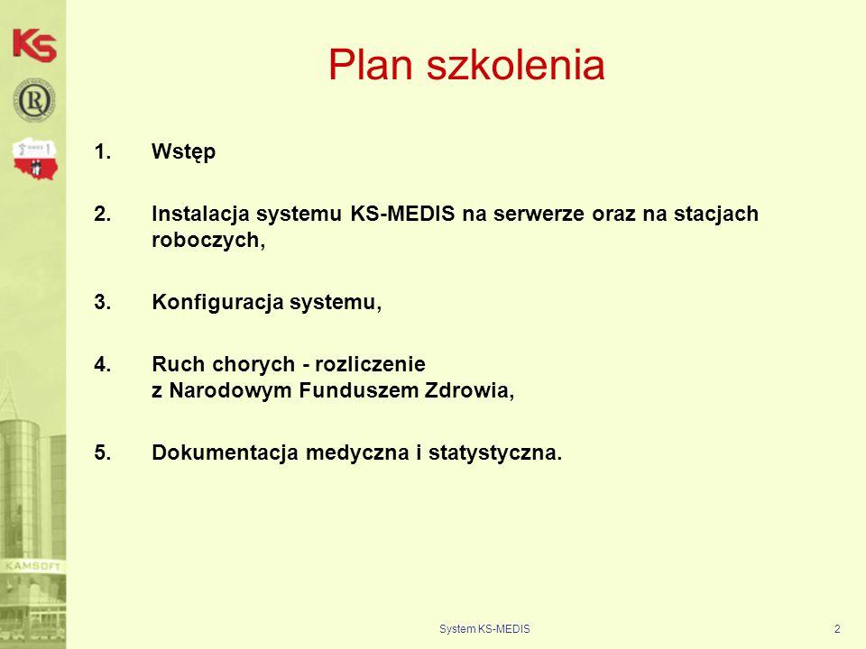 Plan szkolenia Wstęp. Instalacja systemu KS-MEDIS na serwerze oraz na stacjach roboczych, Konfiguracja systemu,