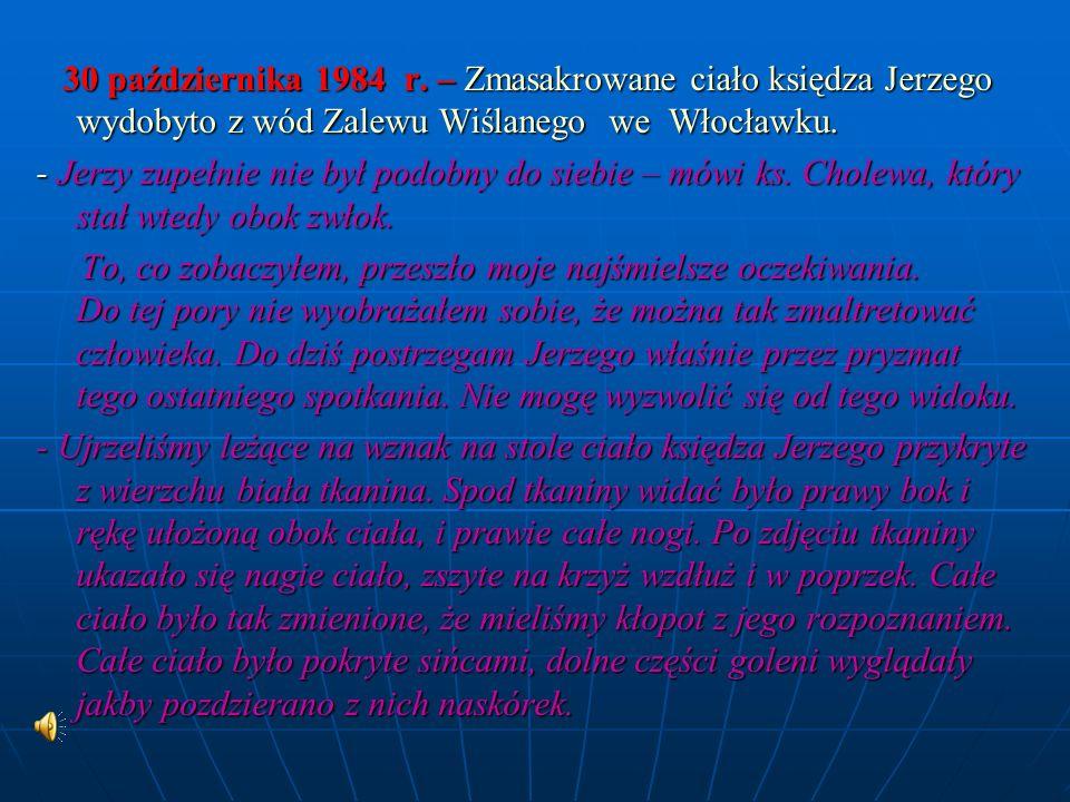 30 października 1984 r. – Zmasakrowane ciało księdza Jerzego wydobyto z wód Zalewu Wiślanego we Włocławku.