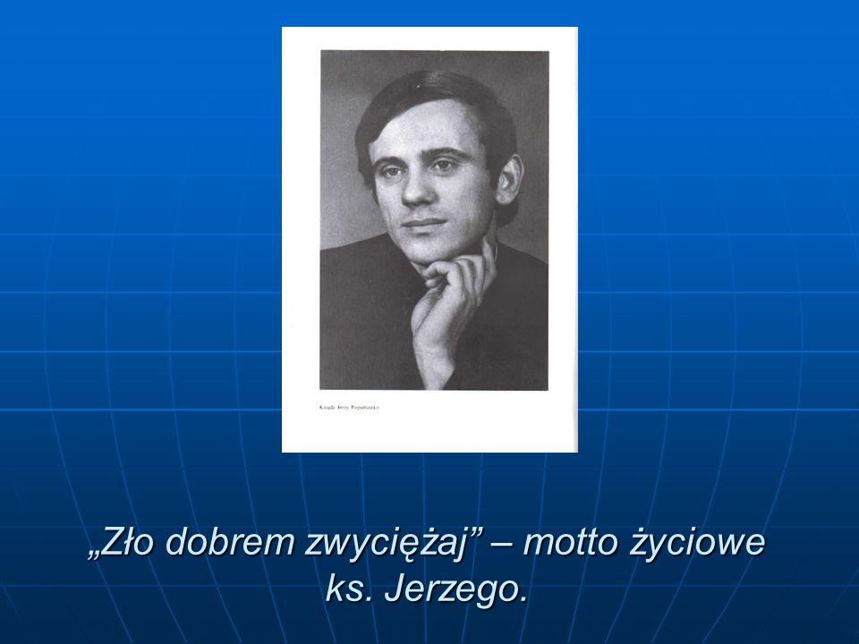 """""""Zło dobrem zwyciężaj – motto życiowe ks. Jerzego."""