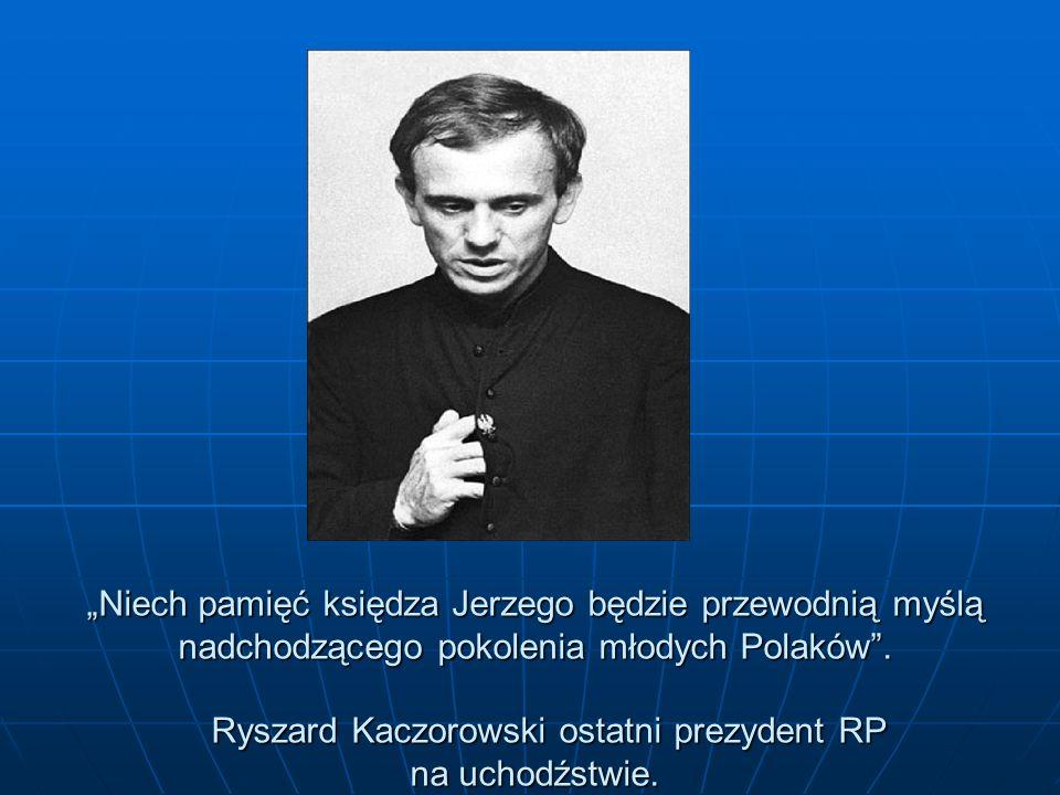 """""""Niech pamięć księdza Jerzego będzie przewodnią myślą nadchodzącego pokolenia młodych Polaków ."""