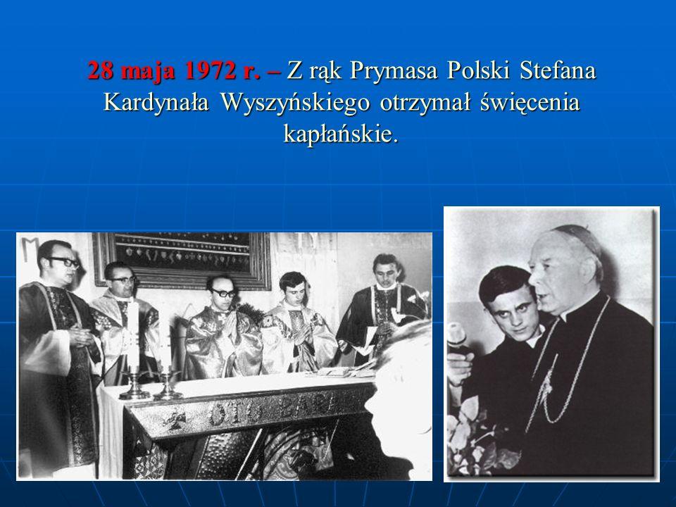 28 maja 1972 r. – Z rąk Prymasa Polski Stefana Kardynała Wyszyńskiego otrzymał święcenia kapłańskie.