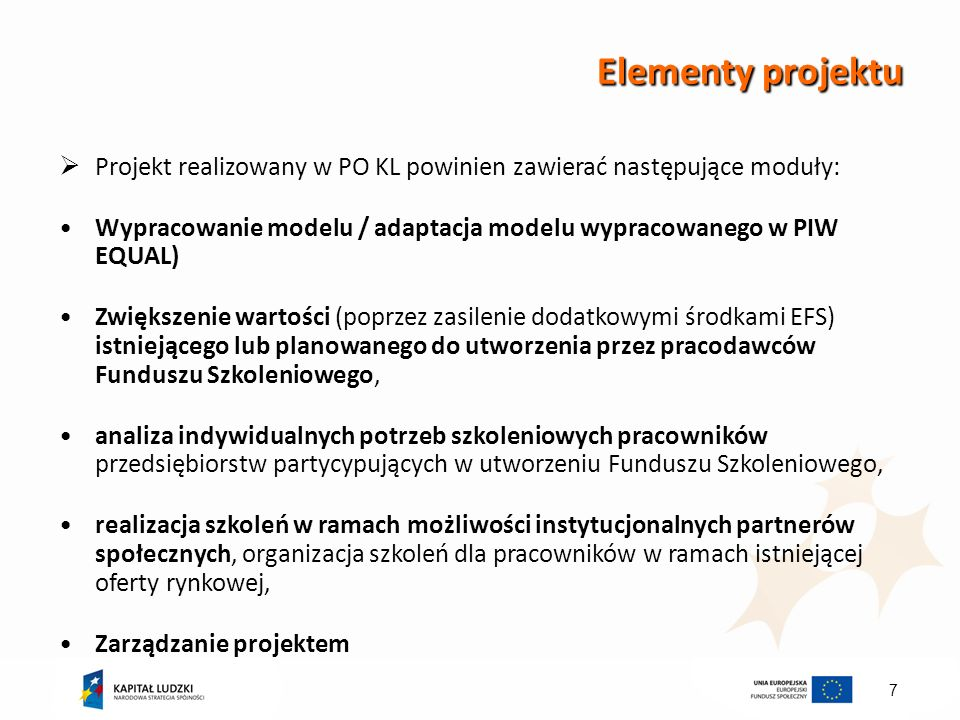 Elementy projektu Projekt realizowany w PO KL powinien zawierać następujące moduły:
