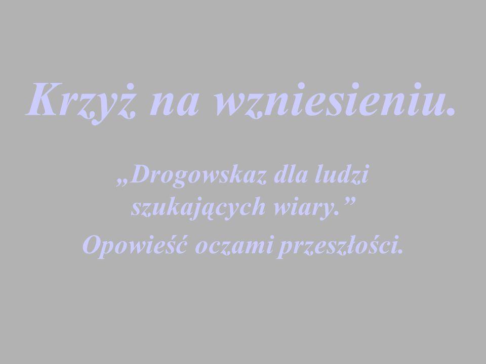 """""""Drogowskaz dla ludzi szukających wiary. Opowieść oczami przeszłości."""