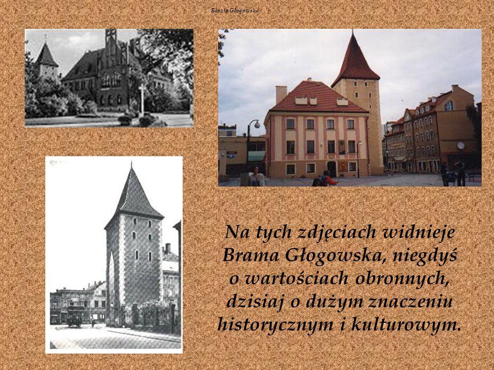 Baszta Głogowska Na tych zdjęciach widnieje Brama Głogowska, niegdyś o wartościach obronnych, dzisiaj o dużym znaczeniu historycznym i kulturowym.