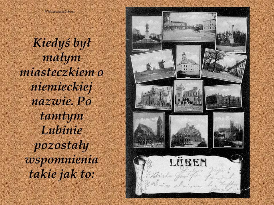Widokówka a LubinaKiedyś był małym miasteczkiem o niemieckiej nazwie.