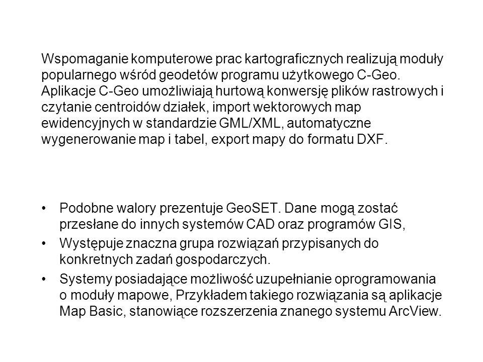 Wspomaganie komputerowe prac kartograficznych realizują moduły popularnego wśród geodetów programu użytkowego C-Geo. Aplikacje C-Geo umożliwiają hurtową konwersję plików rastrowych i czytanie centroidów działek, import wektorowych map ewidencyjnych w standardzie GML/XML, automatyczne wygenerowanie map i tabel, export mapy do formatu DXF.