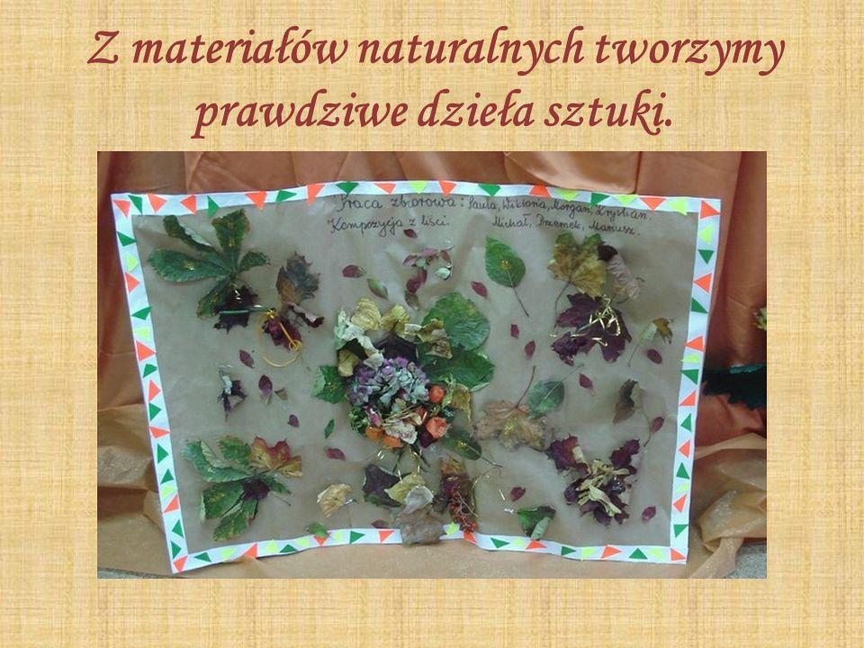 Z materiałów naturalnych tworzymy prawdziwe dzieła sztuki.