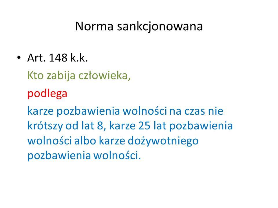 Norma sankcjonowana Art. 148 k.k. Kto zabija człowieka, podlega
