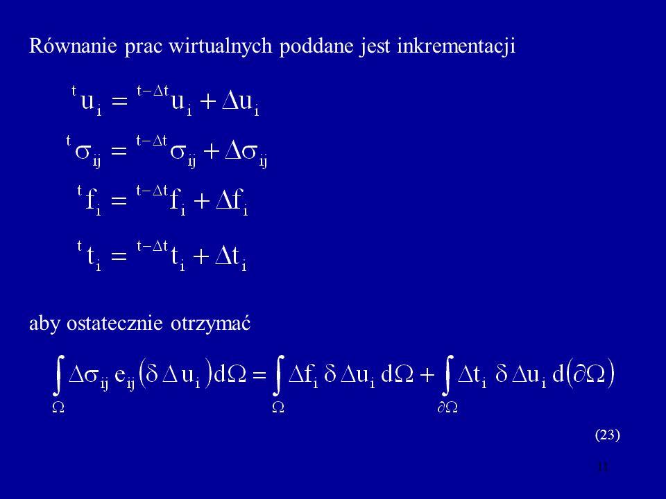 Równanie prac wirtualnych poddane jest inkrementacji