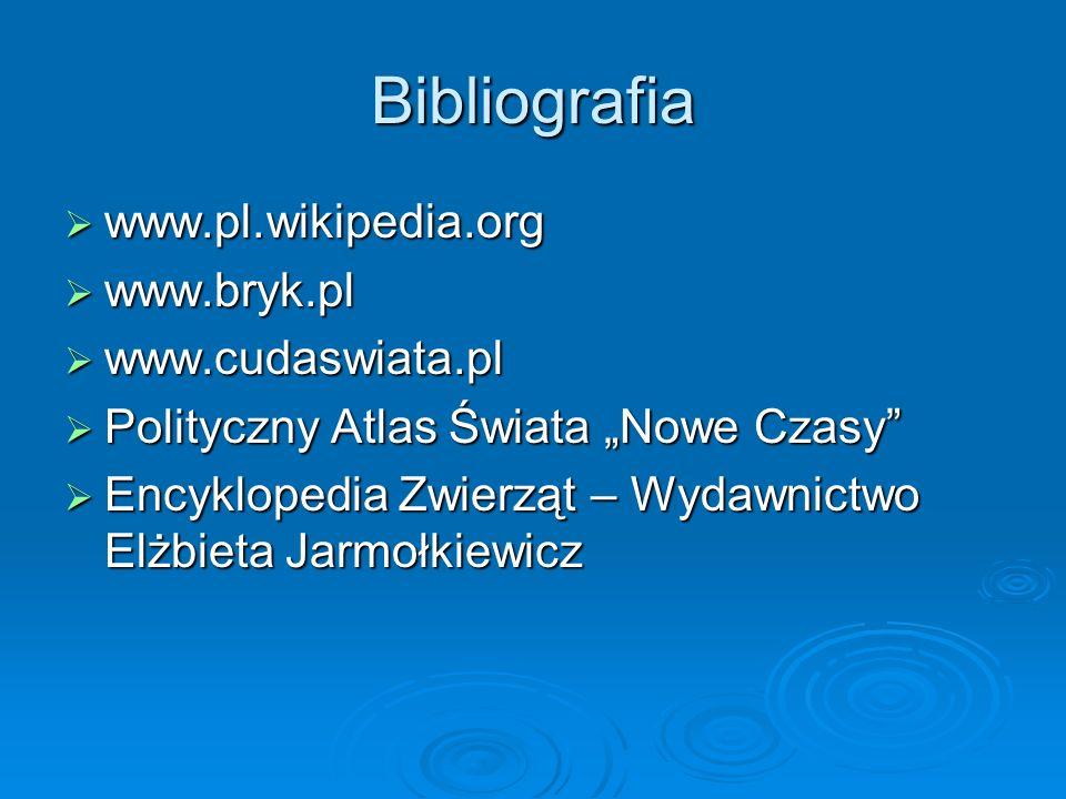 Bibliografia www.pl.wikipedia.org www.bryk.pl www.cudaswiata.pl