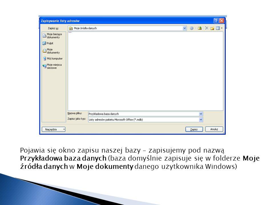 Pojawia się okno zapisu naszej bazy – zapisujemy pod nazwą Przykładowa baza danych (baza domyślnie zapisuje się w folderze Moje źródła danych w Moje dokumenty danego użytkownika Windows)