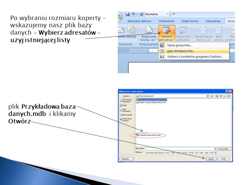Po wybraniu rozmiaru koperty – wskazujemy nasz plik bazy danych – Wybierz adresatów – użyj istniejącej listy