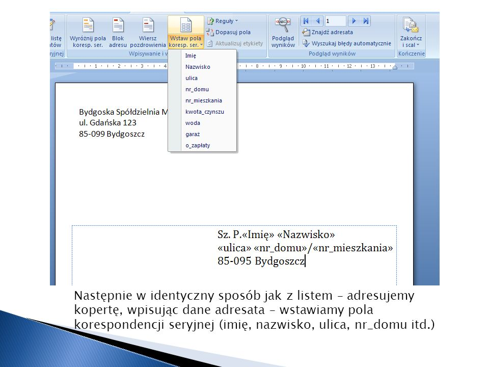 Następnie w identyczny sposób jak z listem – adresujemy kopertę, wpisując dane adresata – wstawiamy pola korespondencji seryjnej (imię, nazwisko, ulica, nr_domu itd.)