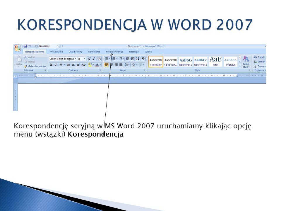 KORESPONDENCJA W WORD 2007 Korespondencję seryjną w MS Word 2007 uruchamiamy klikając opcję menu (wstążki) Korespondencja.