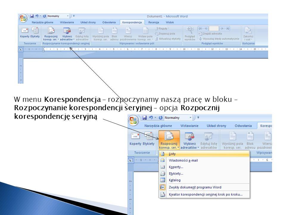 W menu Korespondencja – rozpoczynamy naszą pracę w bloku – Rozpoczynanie korespondencji seryjnej – opcja Rozpocznij korespondencję seryjną