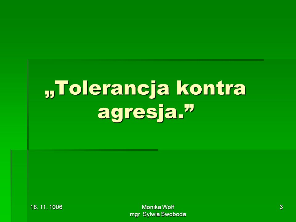"""Tolerancja kontra agresja."