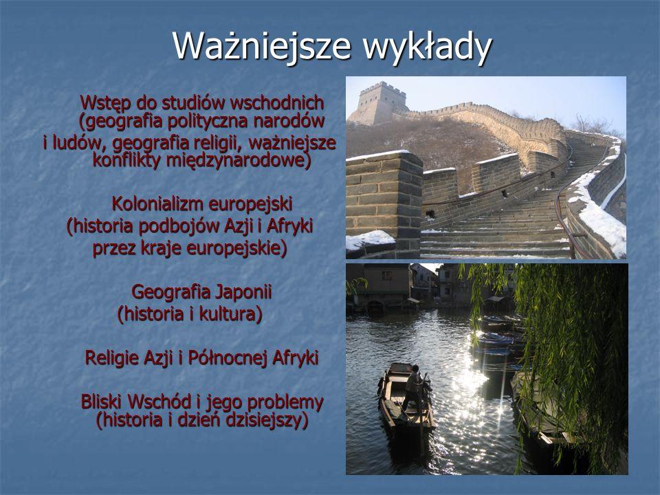 Ważniejsze wykłady Wstęp do studiów wschodnich (geografia polityczna narodów. i ludów, geografia religii, ważniejsze konflikty międzynarodowe)