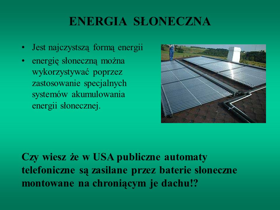 ENERGIA SŁONECZNA Jest najczystszą formą energii.
