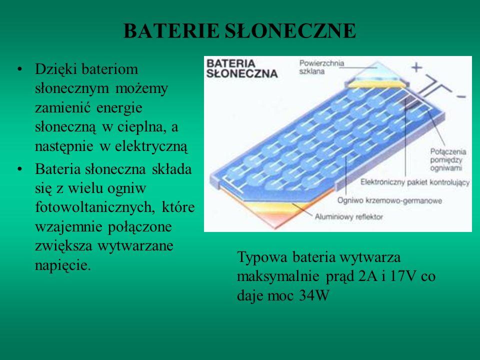 BATERIE SŁONECZNE Dzięki bateriom słonecznym możemy zamienić energie słoneczną w cieplna, a następnie w elektryczną.
