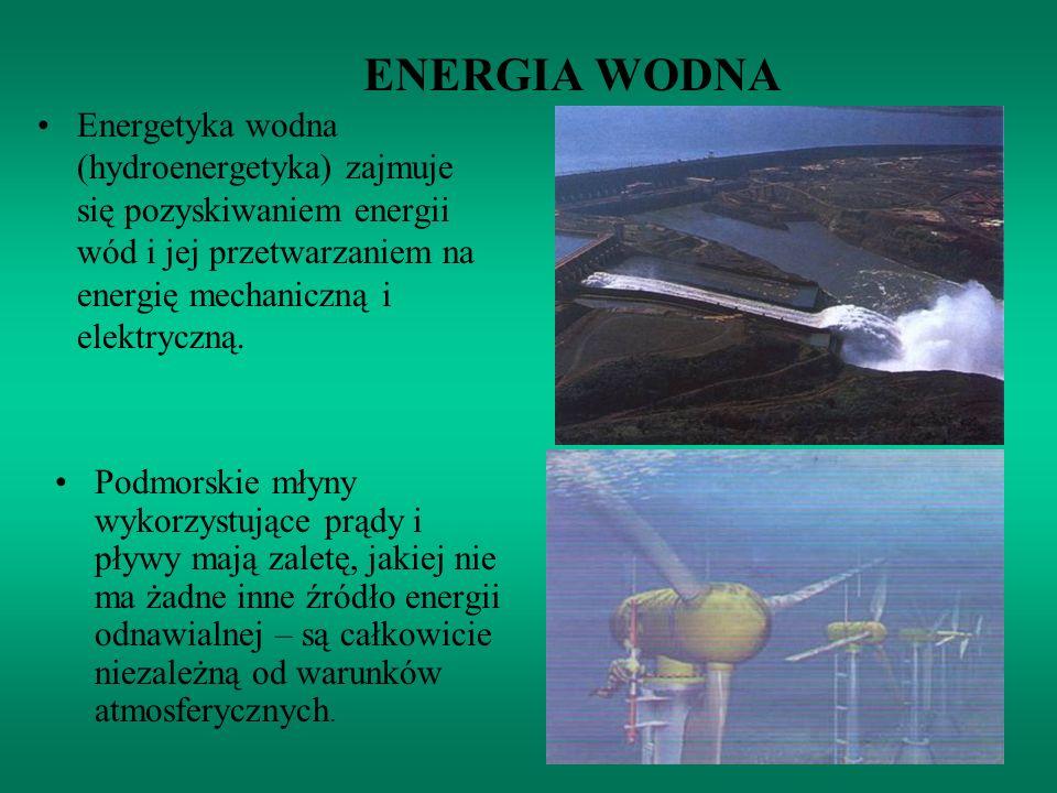 ENERGIA WODNAEnergetyka wodna (hydroenergetyka) zajmuje się pozyskiwaniem energii wód i jej przetwarzaniem na energię mechaniczną i elektryczną.