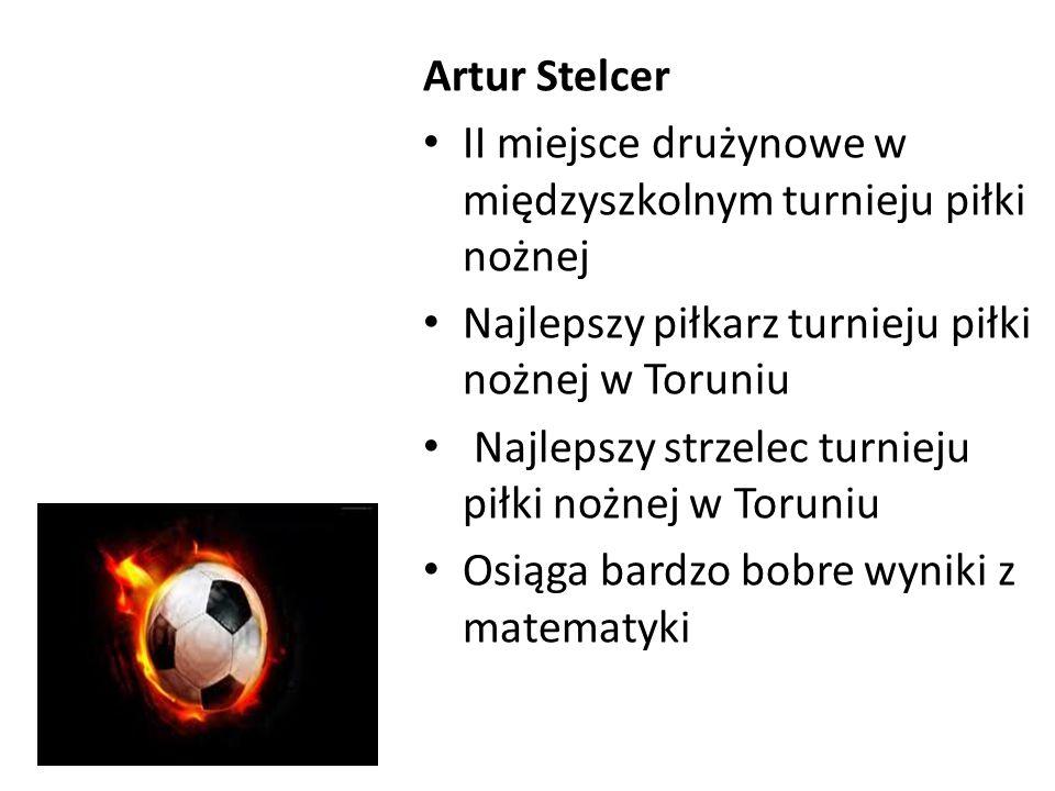 Artur Stelcer II miejsce drużynowe w międzyszkolnym turnieju piłki nożnej. Najlepszy piłkarz turnieju piłki nożnej w Toruniu.