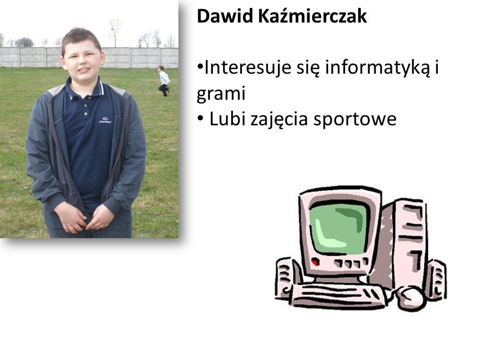 Dawid Kaźmierczak Interesuje się informatyką i grami Lubi zajęcia sportowe
