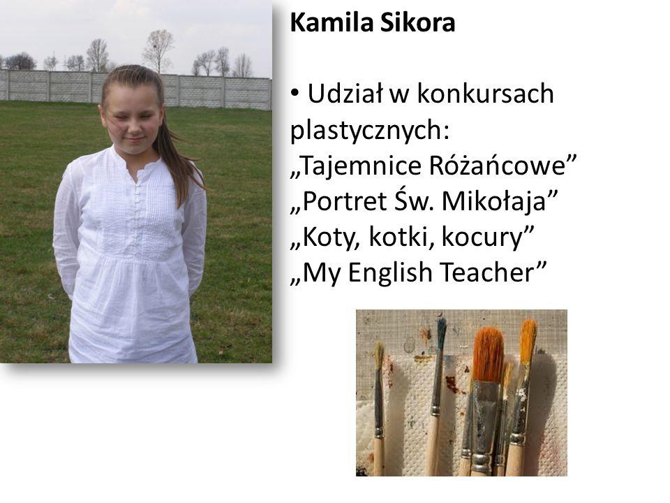 """Kamila Sikora Udział w konkursach plastycznych: """"Tajemnice Różańcowe """"Portret Św. Mikołaja """"Koty, kotki, kocury"""