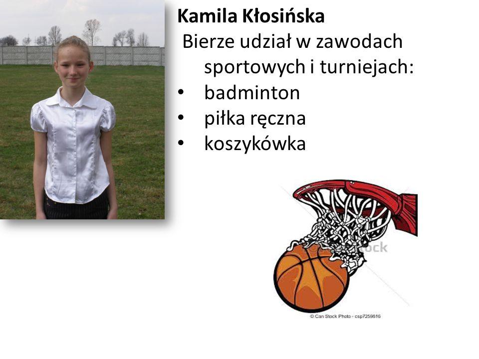 Kamila Kłosińska Bierze udział w zawodach sportowych i turniejach: badminton.
