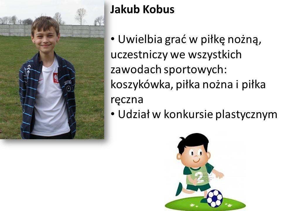 Jakub Kobus Uwielbia grać w piłkę nożną, uczestniczy we wszystkich zawodach sportowych: koszykówka, piłka nożna i piłka ręczna.