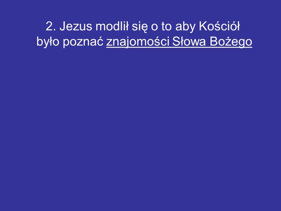2. Jezus modlił się o to aby Kościół