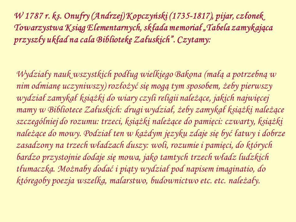 """W 1787 r. ks. Onufry (Andrzej) Kopczyński (1735-1817), pijar, członek Towarzystwa Ksiąg Elementarnych, składa memoriał """"Tabela zamykająca przyszły układ na cala Bibliotekę Załuskich . Czytamy:"""