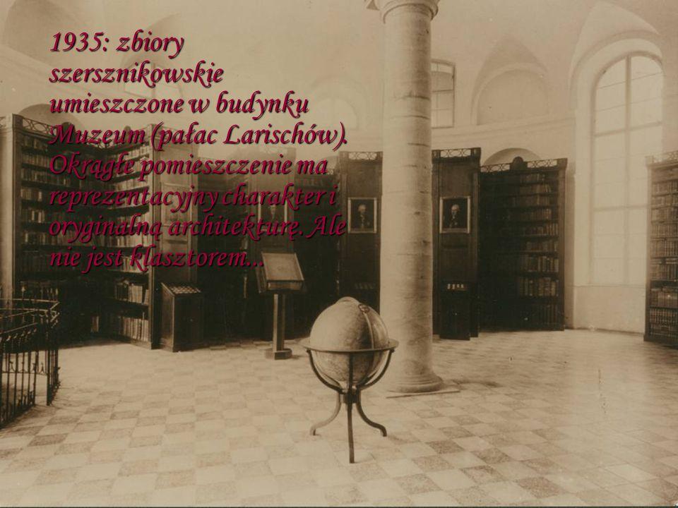 1935: zbiory szersznikowskie umieszczone w budynku Muzeum (pałac Larischów).