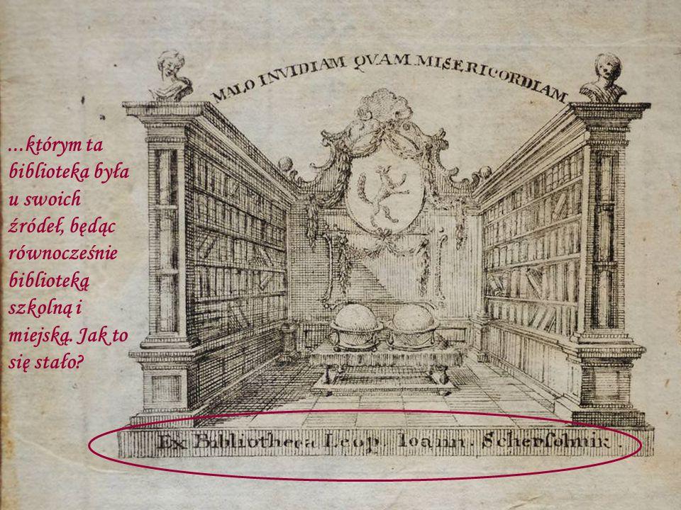 ...którym ta biblioteka była u swoich źródeł, będąc równocześnie biblioteką szkolną i miejską.