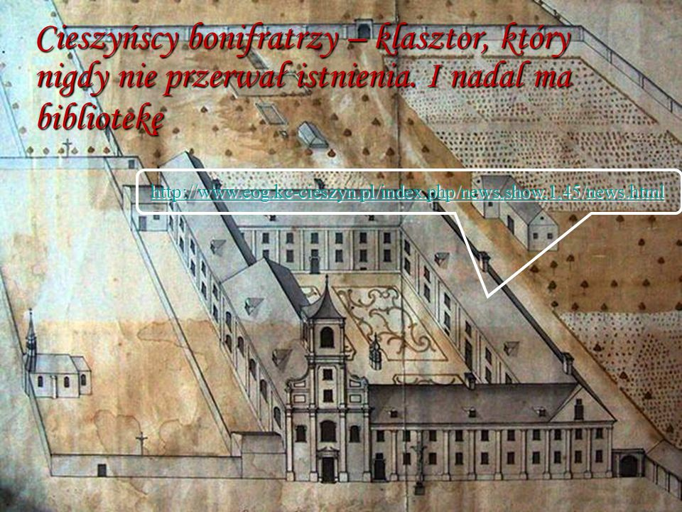 Cieszyńscy bonifratrzy – klasztor, który nigdy nie przerwał istnienia