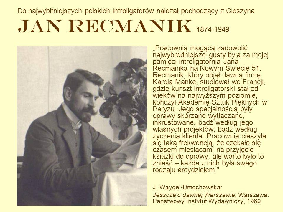 Do najwybitniejszych polskich introligatorów należał pochodzący z Cieszyna Jan Recmanik 1874-1949