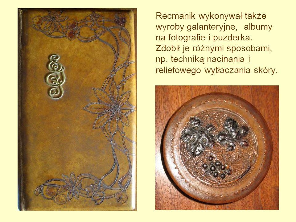 Recmanik wykonywał także wyroby galanteryjne, albumy na fotografie i puzderka.
