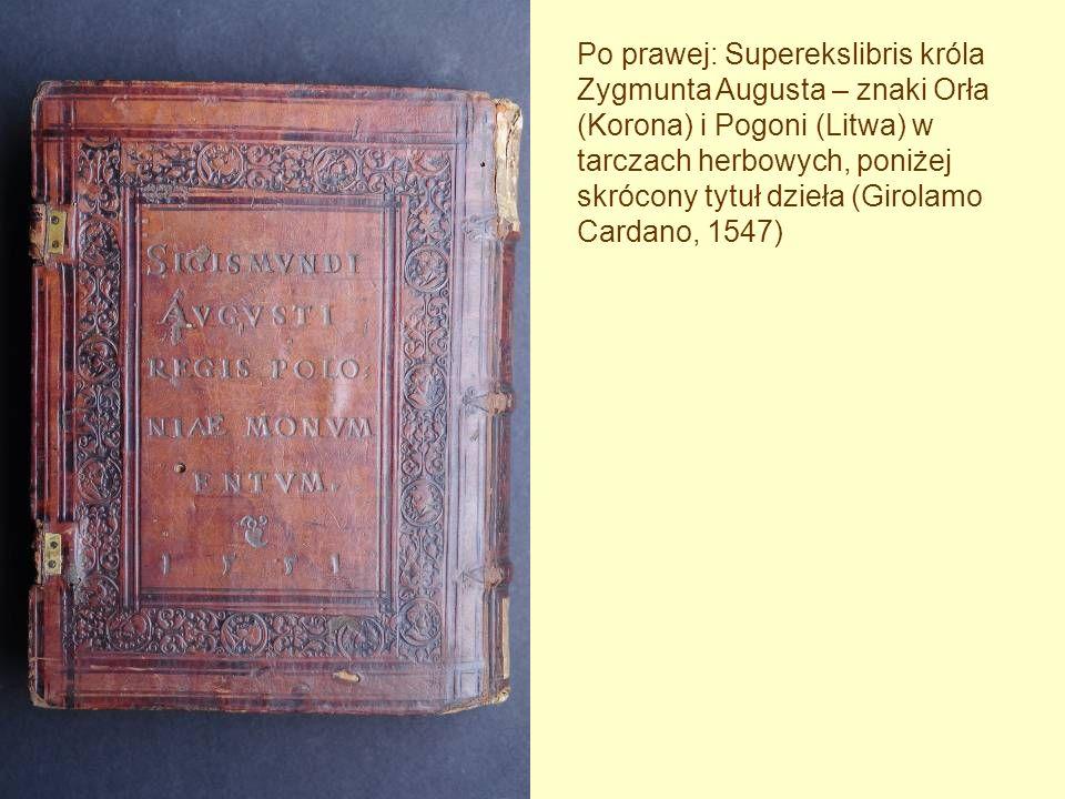 Po prawej: Superekslibris króla Zygmunta Augusta – znaki Orła (Korona) i Pogoni (Litwa) w tarczach herbowych, poniżej skrócony tytuł dzieła (Girolamo Cardano, 1547)
