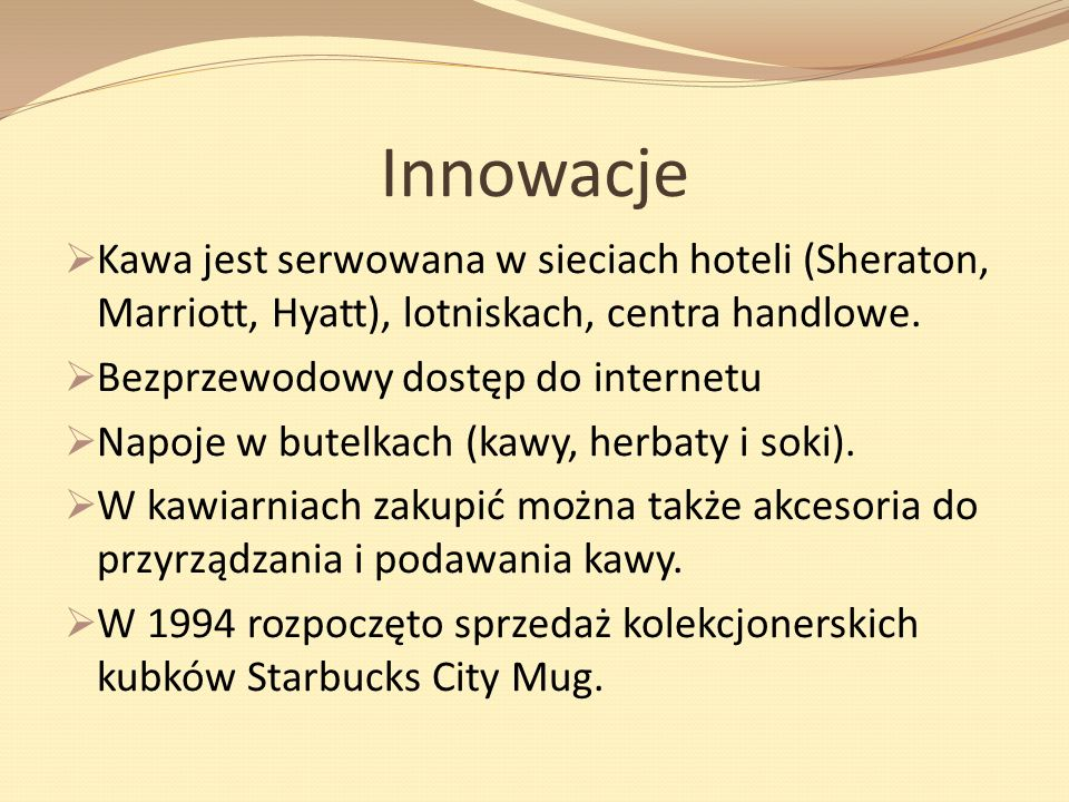 Innowacje Kawa jest serwowana w sieciach hoteli (Sheraton, Marriott, Hyatt), lotniskach, centra handlowe.