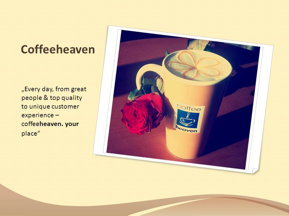 """Coffeeheaven""""Every day, from great people & top quality to unique customer experience – coffeeheaven. your."""