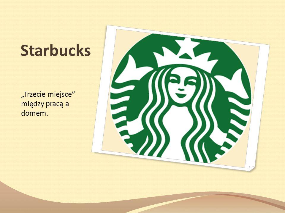 """Starbucks """"Trzecie miejsce między pracą a domem."""