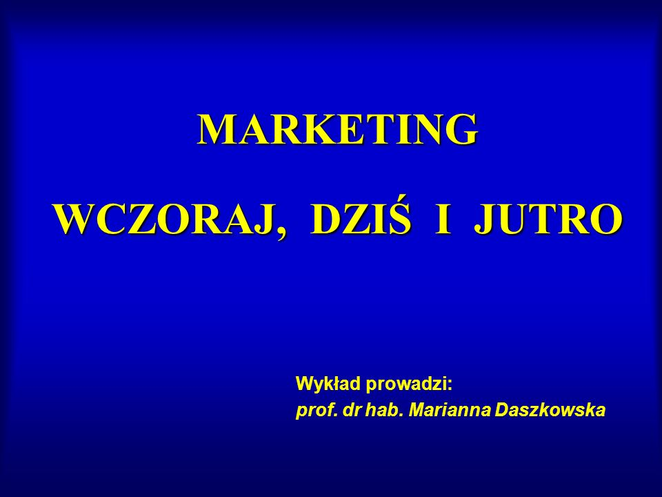 MARKETING WCZORAJ, DZIŚ I JUTRO