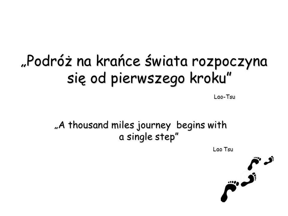 """""""Podróż na krańce świata rozpoczyna się od pierwszego kroku Lao-Tsu"""