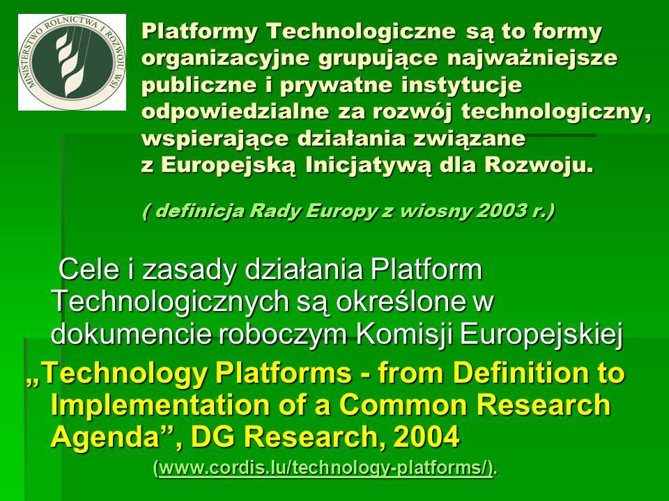 Platformy Technologiczne są to formy organizacyjne grupujące najważniejsze publiczne i prywatne instytucje odpowiedzialne za rozwój technologiczny, wspierające działania związane z Europejską Inicjatywą dla Rozwoju. ( definicja Rady Europy z wiosny 2003 r.)
